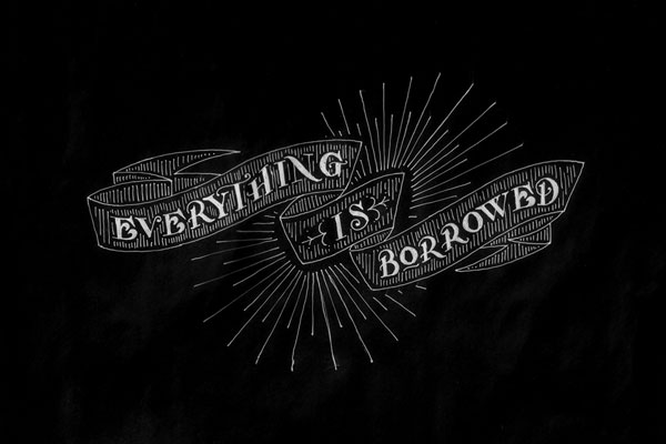 Everything Is Borrowed